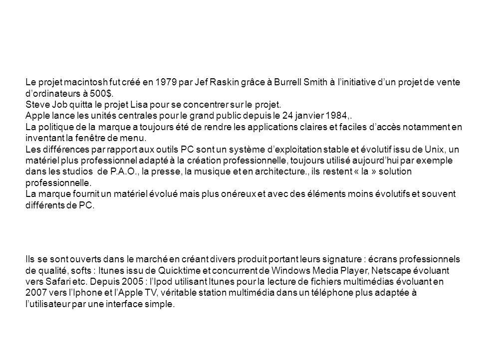 Le projet macintosh fut créé en 1979 par Jef Raskin grâce à Burrell Smith à linitiative dun projet de vente dordinateurs à 500$. Steve Job quitta le p