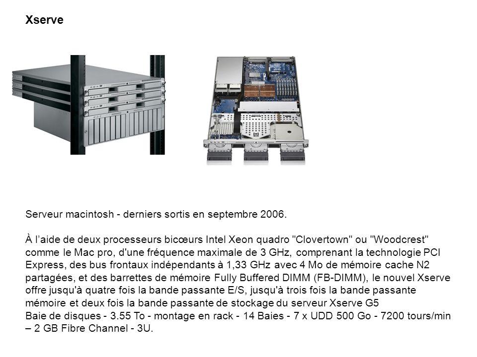 Serveur macintosh - derniers sortis en septembre 2006. À laide de deux processeurs bicœurs Intel Xeon quadro
