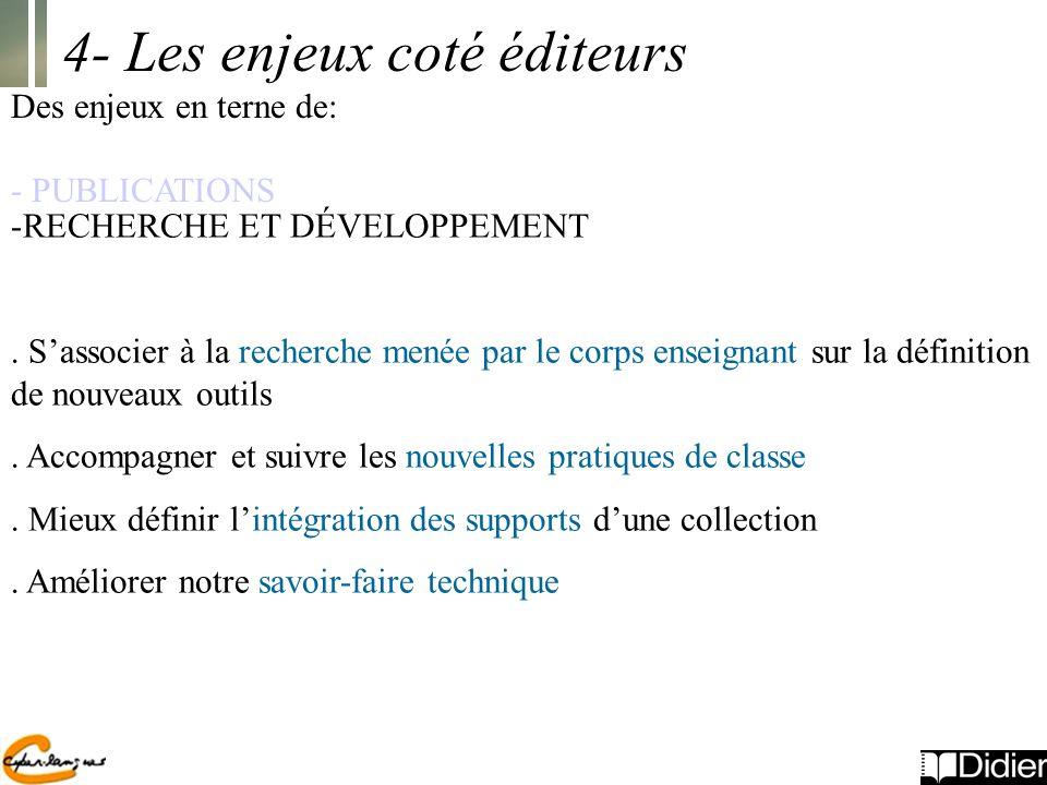 4- Les enjeux coté éditeurs Des enjeux en terne de: - PUBLICATIONS -RECHERCHE ET DÉVELOPPEMENT.
