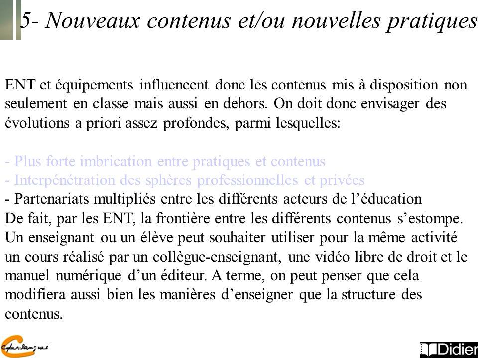 5- Nouveaux contenus et/ou nouvelles pratiques ENT et équipements influencent donc les contenus mis à disposition non seulement en classe mais aussi en dehors.