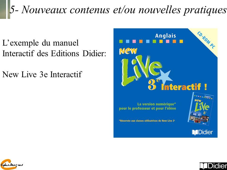 5- Nouveaux contenus et/ou nouvelles pratiques Lexemple du manuel Interactif des Editions Didier: New Live 3e Interactif