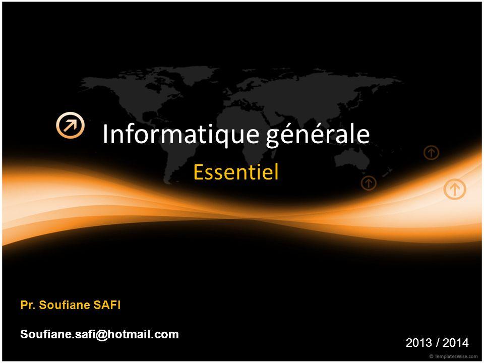 Informatique générale Essentiel Pr. Soufiane SAFI Soufiane.safi@hotmail.com 2013 / 2014