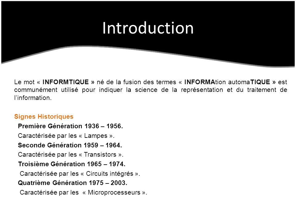 Introduction Le mot « INFORMTIQUE » né de la fusion des termes « INFORMAtion automaTIQUE » est communément utilisé pour indiquer la science de la repr