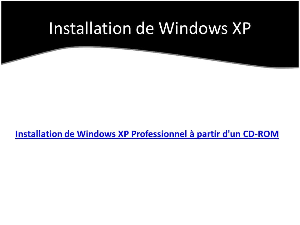 Installation de Windows XP Installation de Windows XP Professionnel à partir d'un CD-ROM