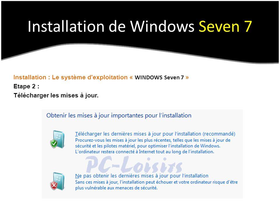 Installation de Windows Seven 7 Installation : Le système d'exploitation « WINDOWS Seven 7 » Etape 2 : Télécharger les mises à jour.