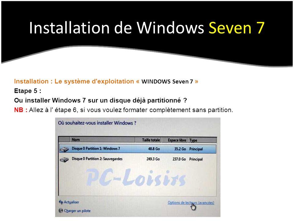Installation de Windows Seven 7 Installation : Le système d'exploitation « WINDOWS Seven 7 » Etape 5 : Ou installer Windows 7 sur un disque déjà parti