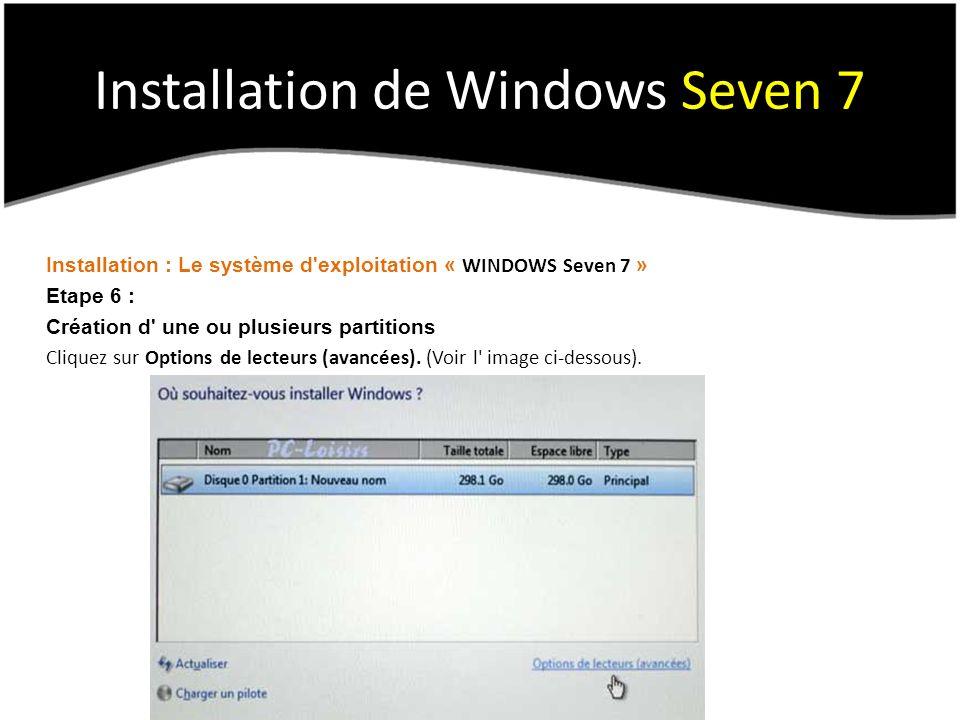Installation de Windows Seven 7 Installation : Le système d exploitation « WINDOWS Seven 7 » Etape 6 : Création d une ou plusieurs partitions Cliquez sur Options de lecteurs (avancées).