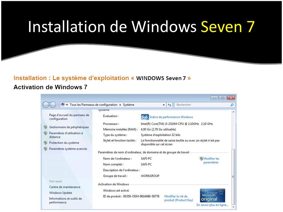 Installation de Windows Seven 7 Installation : Le système d exploitation « WINDOWS Seven 7 » Activation de Windows 7