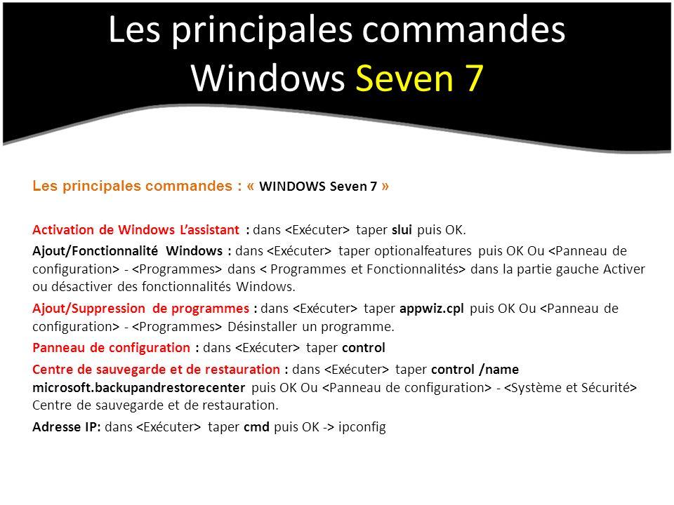 Les principales commandes Windows Seven 7 Les principales commandes : « WINDOWS Seven 7 » Activation de Windows Lassistant : dans taper slui puis OK.