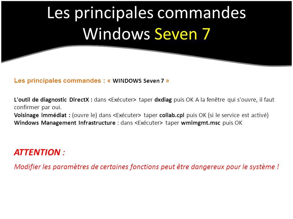 Les principales commandes Windows Seven 7 Les principales commandes : « WINDOWS Seven 7 » L outil de diagnostic DirectX : dans taper dxdiag puis OK A la fenêtre qui s ouvre, il faut confirmer par oui.