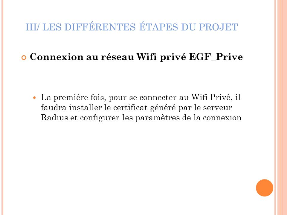 III/ LES DIFFÉRENTES ÉTAPES DU PROJET Connexion au réseau Wifi privé EGF_Prive La première fois, pour se connecter au Wifi Privé, il faudra installer