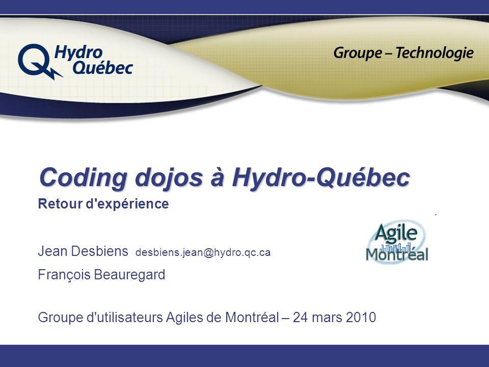 Coding dojos à Hydro-Québec Retour d expérience Jean Desbiens desbiens.jean@hydro.qc.ca François Beauregard Groupe d utilisateurs Agiles de Montréal – 24 mars 2010
