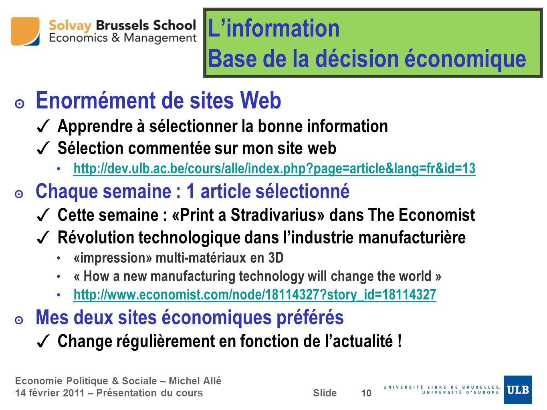 Economie Politique & Sociale – Michel Allé 14 février 2011 – Présentation du cours Slide Linformation Base de la décision économique Enormément de sit