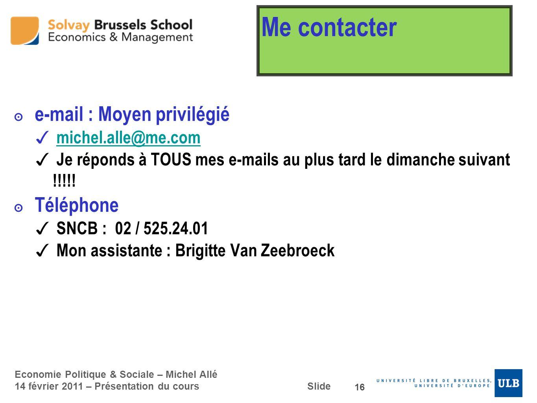 Economie Politique & Sociale – Michel Allé 14 février 2011 – Présentation du cours Slide Me contacter e-mail : Moyen privilégié michel.alle@me.com Je