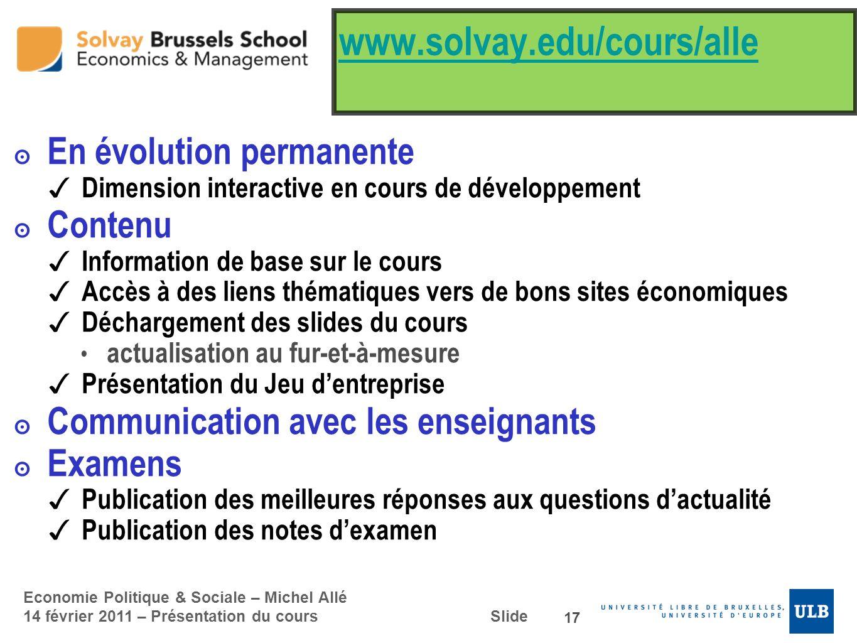 Economie Politique & Sociale – Michel Allé 14 février 2011 – Présentation du cours Slide www.solvay.edu/cours/alle En évolution permanente Dimension i
