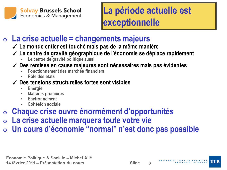 Economie Politique & Sociale – Michel Allé 14 février 2011 – Présentation du cours Slide La période actuelle est exceptionnelle La crise actuelle = ch