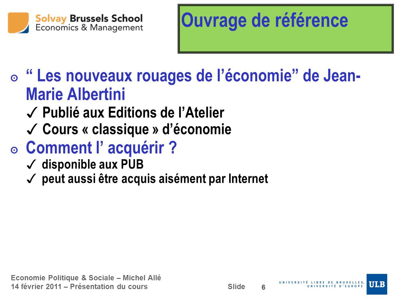 Economie Politique & Sociale – Michel Allé 14 février 2011 – Présentation du cours Slide Ouvrage de référence Les nouveaux rouages de léconomie de Jea