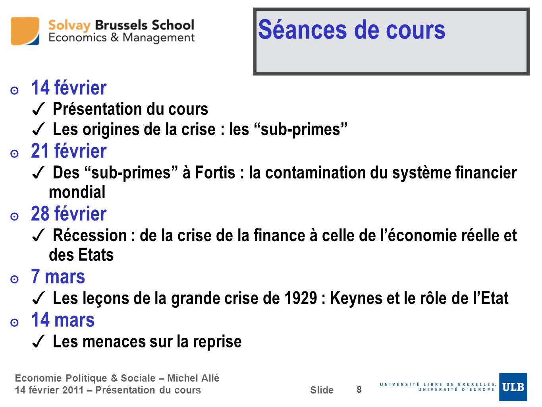 Economie Politique & Sociale – Michel Allé 14 février 2011 – Présentation du cours Slide Séances de cours 14 février Présentation du cours Les origine