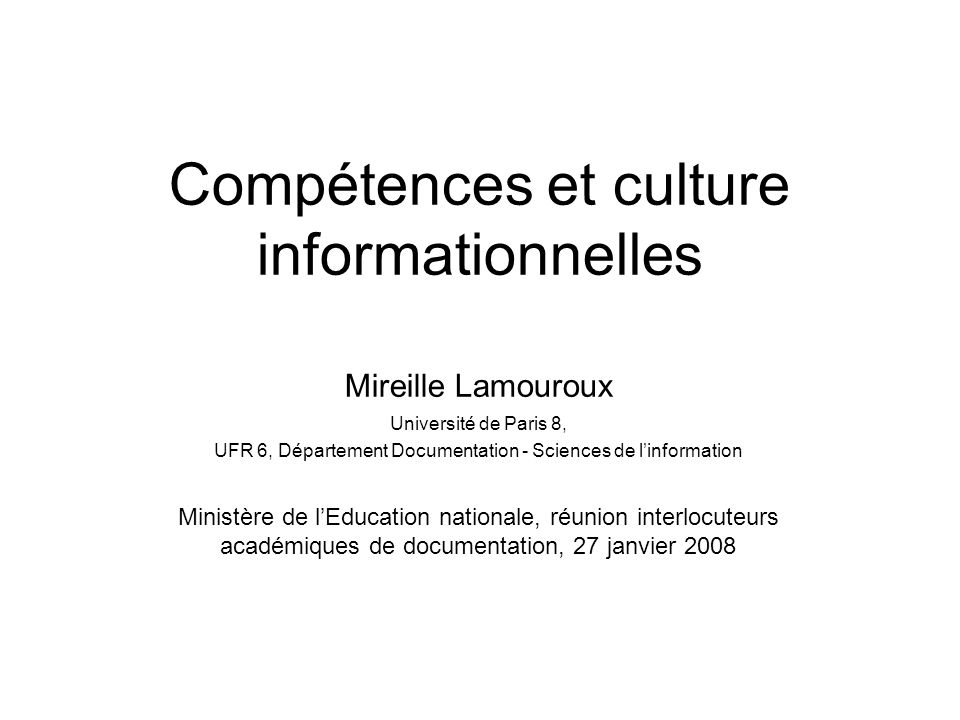 Compétences et culture informationnelles Mireille Lamouroux Université de Paris 8, UFR 6, Département Documentation - Sciences de linformation Ministè