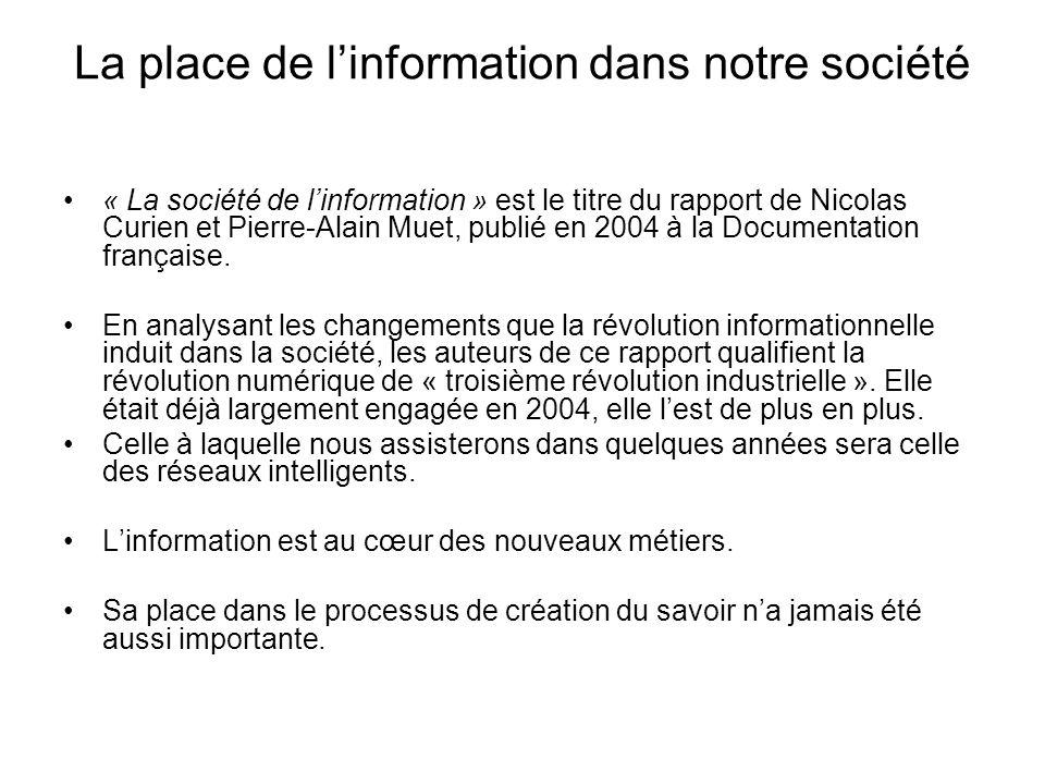 La place de linformation dans notre société « La société de linformation » est le titre du rapport de Nicolas Curien et Pierre-Alain Muet, publié en 2
