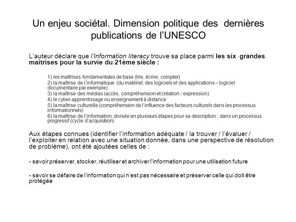 Un enjeu sociétal. Dimension politique des dernières publications de lUNESCO Lauteur déclare que lInformation literacy trouve sa place parmi les six g
