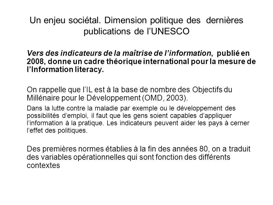 Un enjeu sociétal. Dimension politique des dernières publications de lUNESCO Vers des indicateurs de la maîtrise de linformation, publié en 2008, donn