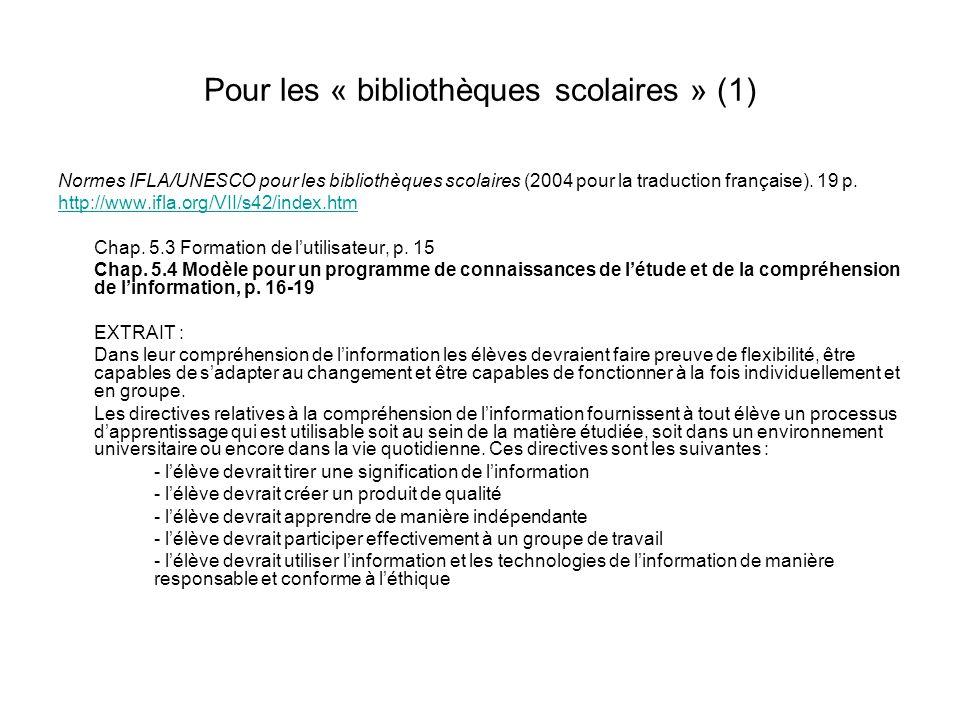 Pour les « bibliothèques scolaires » (1) Normes IFLA/UNESCO pour les bibliothèques scolaires (2004 pour la traduction française). 19 p. http://www.ifl