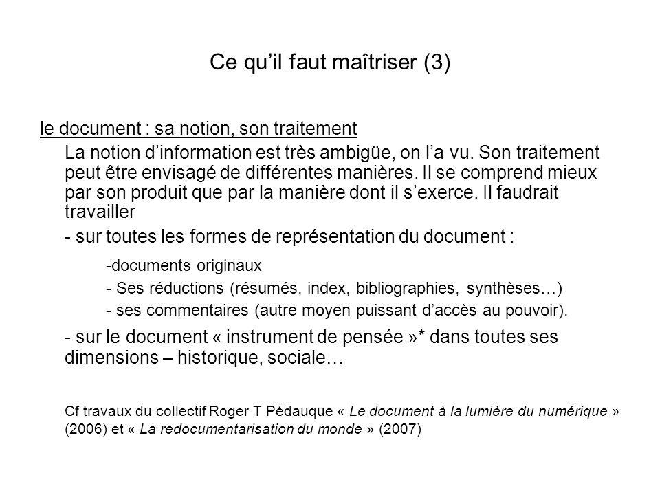 Ce quil faut maîtriser (3) le document : sa notion, son traitement La notion dinformation est très ambigüe, on la vu. Son traitement peut être envisag