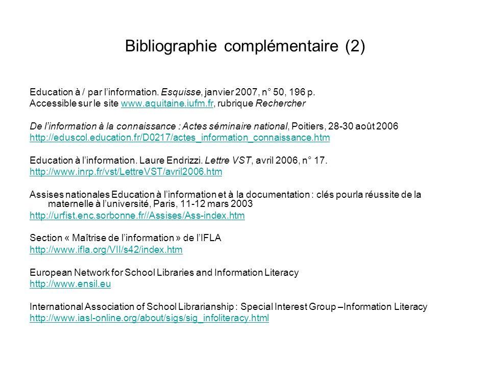 Bibliographie complémentaire (2) Education à / par linformation. Esquisse, janvier 2007, n° 50, 196 p. Accessible sur le site www.aquitaine.iufm.fr, r
