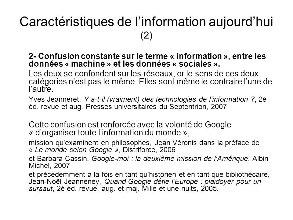 Caractéristiques de linformation aujourdhui (2) 2- Confusion constante sur le terme « information », entre les données « machine » et les données « so