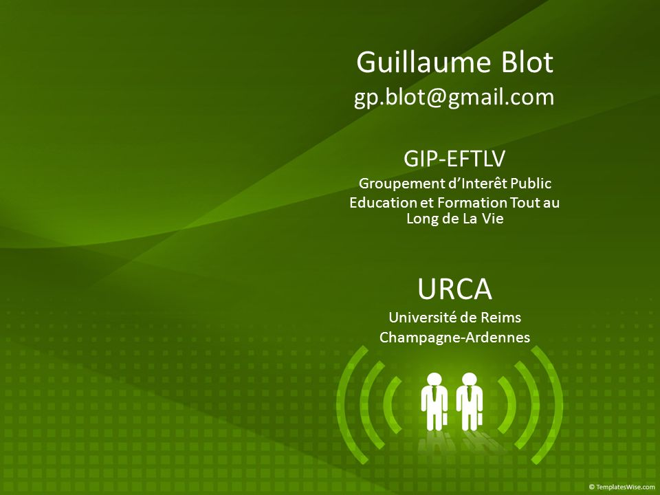 Guillaume Blot gp.blot@gmail.com GIP-EFTLV Groupement dInterêt Public Education et Formation Tout au Long de La Vie URCA Université de Reims Champagne