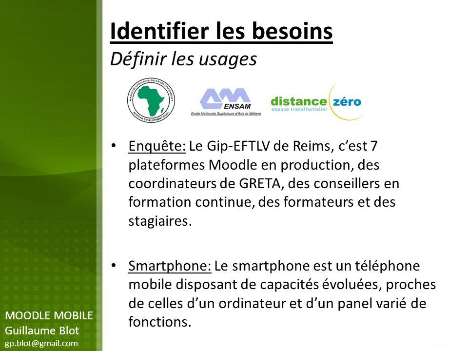Identifier les besoins Définir les usages Enquête: Le Gip-EFTLV de Reims, cest 7 plateformes Moodle en production, des coordinateurs de GRETA, des con