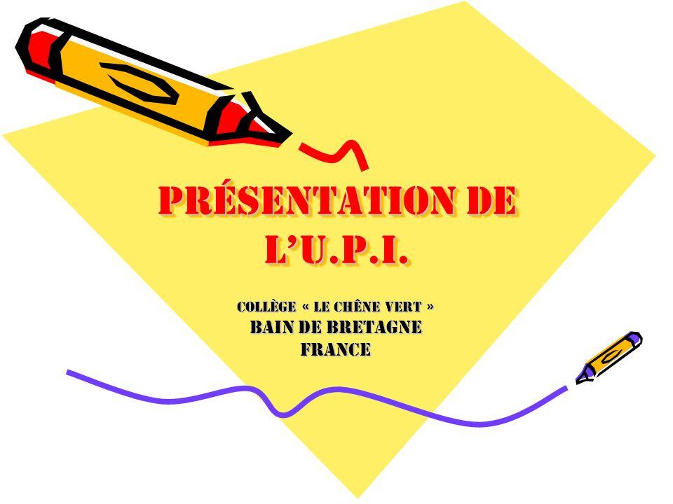 Présentation de lU.P.I. Collège « Le Chêne Vert » BAIN DE BRETAGNE FRANCE