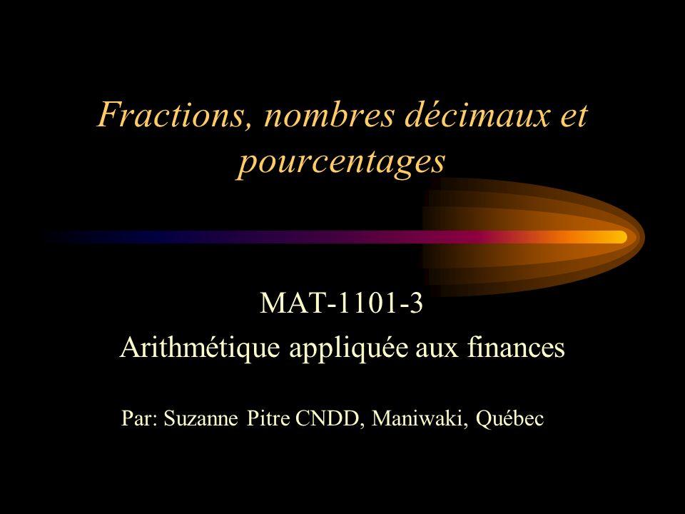 Fractions, nombres décimaux et pourcentages MAT-1101-3 Arithmétique appliquée aux finances Par: Suzanne Pitre CNDD, Maniwaki, Québec
