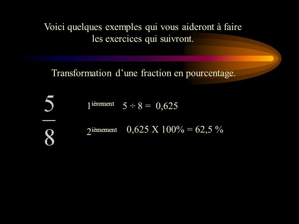 Maintenant, vous savez transformer une fraction en nombre décimal, un nombre décimal en pourcentage et un pourcentage en nombre décimal. Alors si vous