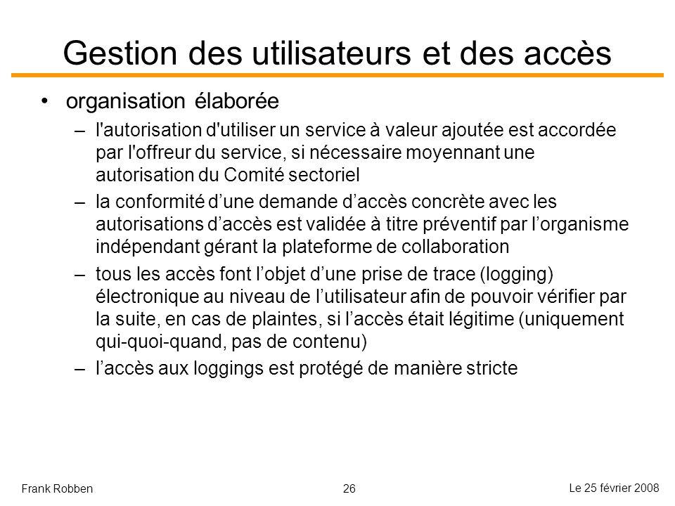 26 Le 25 février 2008 Frank Robben Gestion des utilisateurs et des accès organisation élaborée –l'autorisation d'utiliser un service à valeur ajoutée