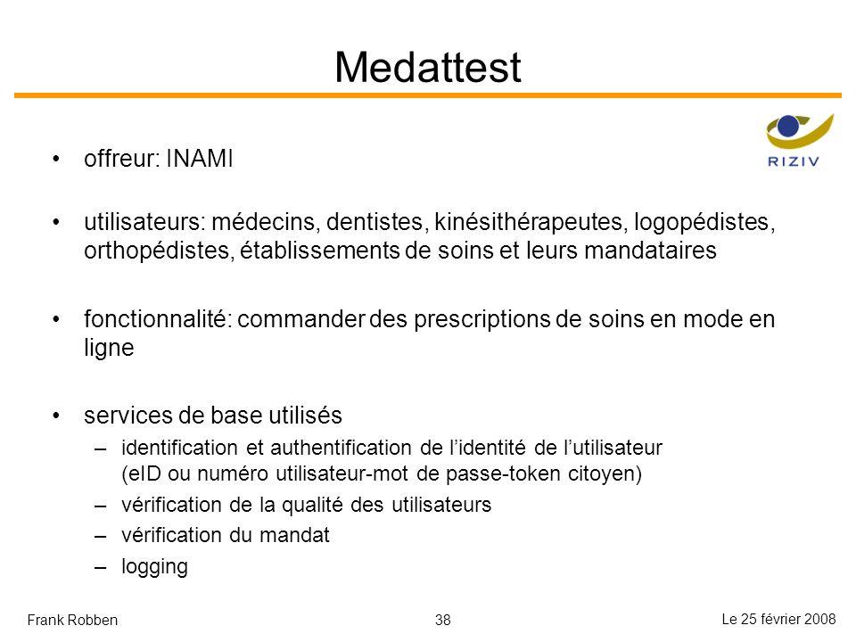 38 Le 25 février 2008 Frank Robben Medattest offreur: INAMI utilisateurs: médecins, dentistes, kinésithérapeutes, logopédistes, orthopédistes, établis