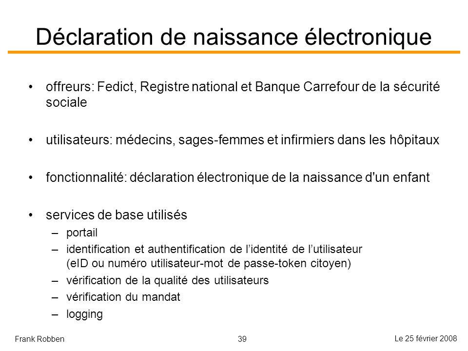 39 Le 25 février 2008 Frank Robben Déclaration de naissance électronique offreurs: Fedict, Registre national et Banque Carrefour de la sécurité social