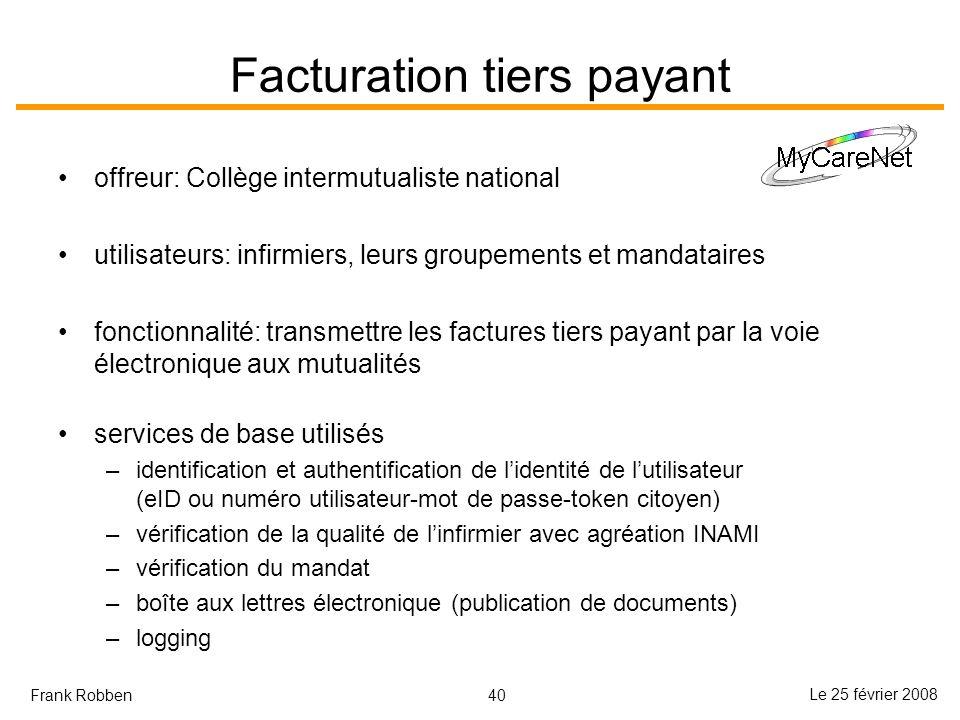 40 Le 25 février 2008 Frank Robben Facturation tiers payant offreur: Collège intermutualiste national utilisateurs: infirmiers, leurs groupements et m