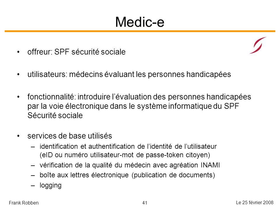 41 Le 25 février 2008 Frank Robben Medic-e offreur: SPF sécurité sociale utilisateurs: médecins évaluant les personnes handicapées fonctionnalité: int