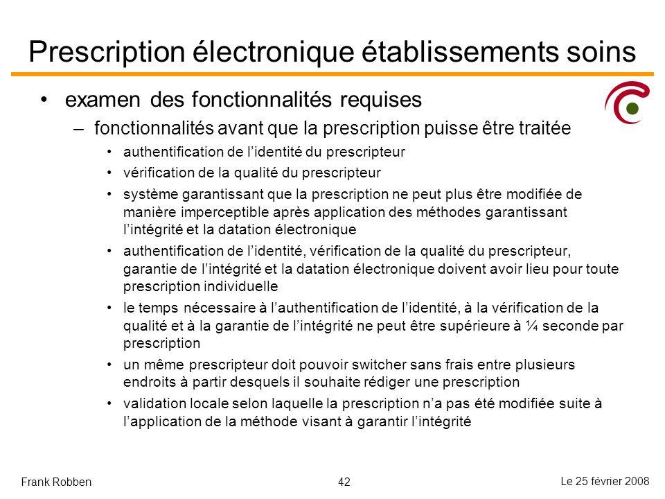 42 Le 25 février 2008 Frank Robben Prescription électronique établissements soins examen des fonctionnalités requises –fonctionnalités avant que la pr