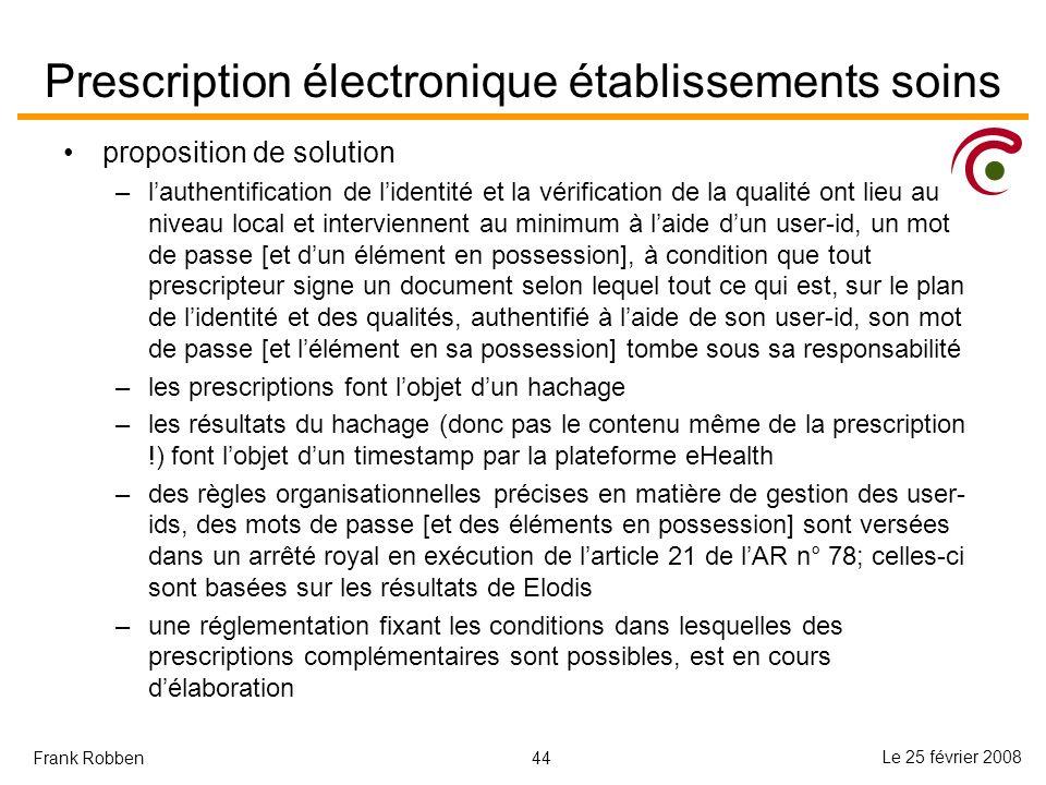 44 Le 25 février 2008 Frank Robben Prescription électronique établissements soins proposition de solution –lauthentification de lidentité et la vérifi