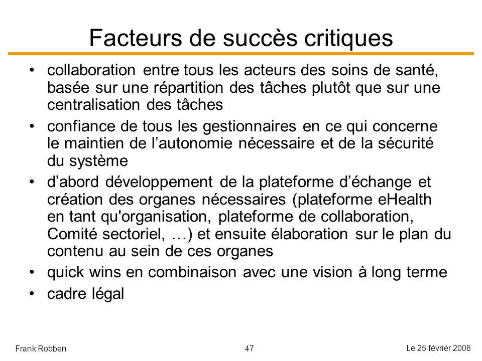 47 Le 25 février 2008 Frank Robben Facteurs de succès critiques collaboration entre tous les acteurs des soins de santé, basée sur une répartition des