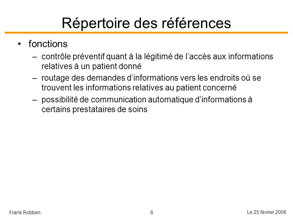 8 Le 25 février 2008 Frank Robben Répertoire des références fonctions –contrôle préventif quant à la légitimé de laccès aux informations relatives à u