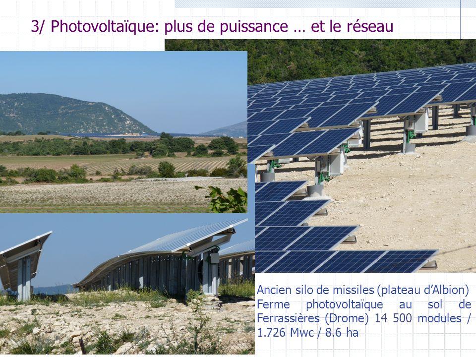 16 3/ Photovoltaïque: plus de puissance … et le réseau Photo : 2005 PowerLight Corp Centrale de grande puissance Ancien silo de missiles (plateau dAlbion) Ferme photovoltaïque au sol de Ferrassières (Drome) 14 500 modules / 1.726 Mwc / 8.6 ha