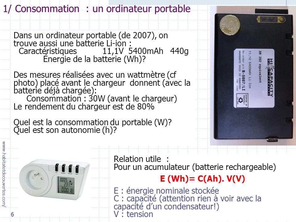 6 Dans un ordinateur portable (de 2007), on trouve aussi une batterie Li-ion : Caractéristiques 11,1V 5400mAh 440g Énergie de la batterie (Wh).