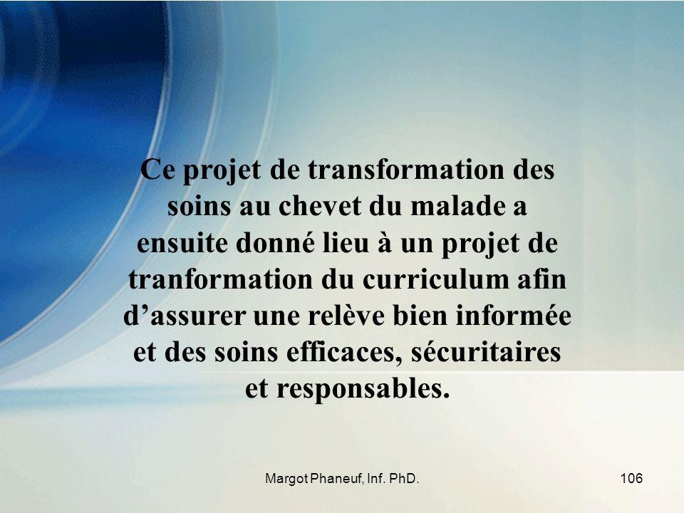 106Margot Phaneuf, Inf. PhD. Ce projet de transformation des soins au chevet du malade a ensuite donné lieu à un projet de tranformation du curriculum