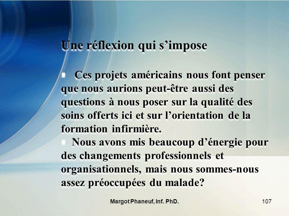 107Margot Phaneuf, Inf. PhD. Une réflexion qui simpose Ces projets américains nous font penser que nous aurions peut-être aussi des questions à nous p