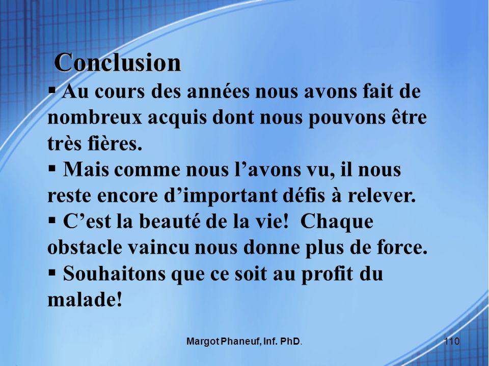 110Margot Phaneuf, Inf. PhD. Conclusion Au cours des années nous avons fait de nombreux acquis dont nous pouvons être très fières. Mais comme nous lav