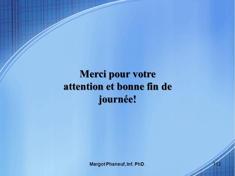 112Margot Phaneuf, Inf. PhD. Merci pour votre attention et bonne fin de journée!